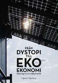 Från dystopi till ekoekonomi : reportage om en möjlig framtid
