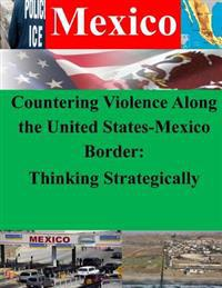 Countering Violence Along the United States-Mexico Border: Thinking Strategically