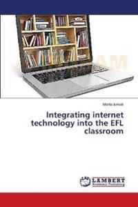 Integrating Internet Technology Into the Efl Classroom