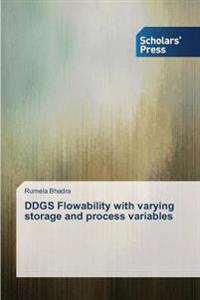 Ddgs Flowability with Varying Storage and Process Variables