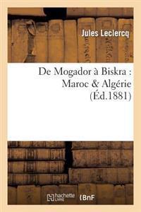 de Mogador a Biskra: Maroc & Algerie