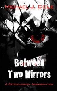 Between Two Mirrors - A Psychological Assassination