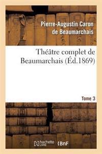 Theatre Complet de Beaumarchais. T. 3