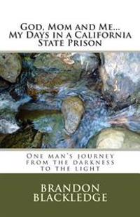 God, Mom and Me...My Days in a California State Prison: My Days in a California State Prison