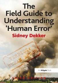 The Field Guide to Understanding 'Human Error'