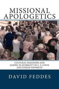 Missional Apologetics: Cultural Diagnosis and Gospel Plausibility in C. S. Lewis and Lesslie Newbigin