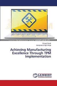 Achieving Manufacturing Excellence Through TPM Implementation