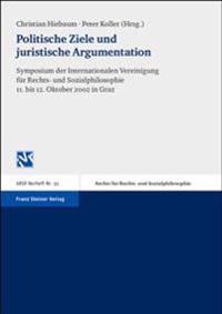 Politische Ziele Und Juristische Argumentation: Symposium Der Internationalen Vereinigung Fuer Rechts- Und Sozialphilosophie 11. Bis 12. Oktober 2002