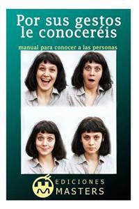 Por Sus Gestos Le Conoceréis: Manual Para Conocer a Las Personas