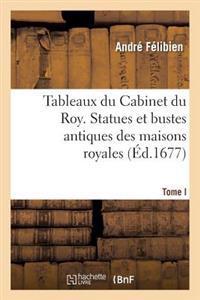 Tableaux Du Cabinet Du Roy. Statues Et Bustes Antiques Des Maisons Royales. Tome I