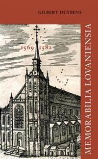 Memorabilia Lovaniensia. Leuven 1569-1582: Vijf Wetenswaardigheden