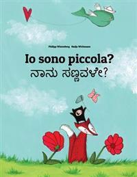 IO Sono Piccola? Nanu Sannavale?: Libro Illustrato Per Bambini: Italiano-Kannada (Edizione Bilingue)
