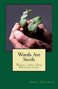 Words Are Seeds: What Are You Producing?