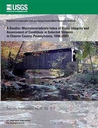A Benthic-Macroinvertebrate Index of Biotic Integrity and Assessment of Conditions in Selected Streams in Chester County, Pennsylvania, 1998?2009