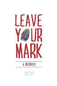 Leave Your Mark - A Memoir