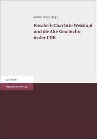 Elisabeth Charlotte Welskopf Und Die Alte Geschichte in Der Ddr: Beitrage Der Konferenz Vom 21. Bis 23. November 2002 in Halle/Saale