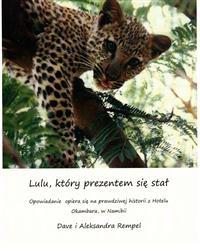 Lulu, Ktory Prezentem Sie Stal: How Lulu the Leopard Became a Present (Translated in Polish) Based on a True Story