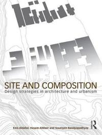 Site and Composition: Design Strategies in Architecture and Urbanism