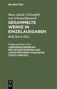Gesammelte Werke in Einzelausgaben, Lebensbeschreibung Der Ertzbetr gerin Und Landst rtzerin Courasche [trutz Simplex]