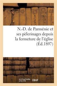 N.-D. de Parmenie Et Ses Pelerinages Depuis La Fermeture de L'Eglise: Novembre 1880 Et Juillet 1896