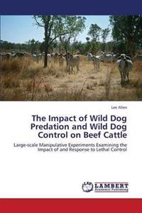 The Impact of Wild Dog Predation and Wild Dog Control on Beef Cattle