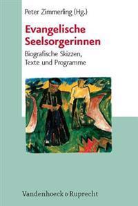 Evangelische Seelsorgerinnen: Biografische Skizzen, Texte Und Programme