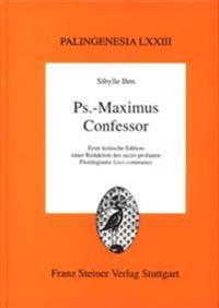 PS.-Maximus Confessor. Erste Kritische Edition Einer Redaktion Des Sacro-Profanen Florilegiums Loci Communes Nebst Einer Vollstandigen Kollation Einer