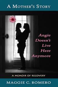 A Mother's Story: Angie Doesn't Live Here Anymore