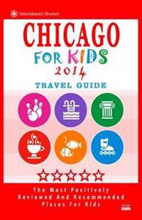 Chicago for Kids (Travel Guide 2014): Places for Kids to Visit in Chicago (Kids Activities & Entertainment)