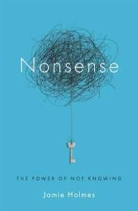 Nonsense: The Power of Not Knowing