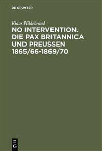 No Intervention. Die Pax Britannica Und Preusen 1865/66-1869/70