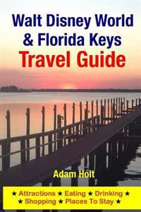 Walt Disney World & Florida Keys Travel Guide: Attractions, Eating, Drinking, Shopping & Places to Stay