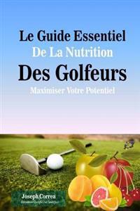 Le Guide Essentiel de La Nutrition Des Golfeurs: Maximiser Votre Potentiel