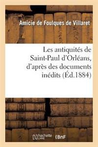 Les Antiquites de Saint-Paul D'Orleans, D'Apres Des Documents Inedits