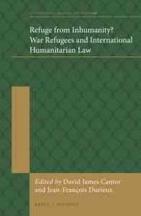 Refuge from Inhumanity? War Refugees and International Humanitarian Law