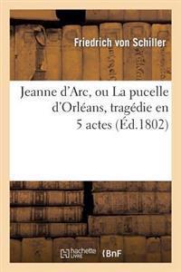 Jeanne D'Arc, Ou La Pucelle D'Orleans