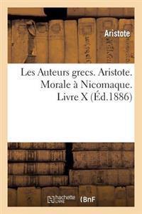 Les Auteurs Grecs. Aristote. Morale a Nicomaque. Livre X