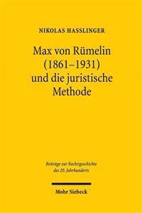 Max Von Rumelin (1861-1931) Und Die Juristische Methode