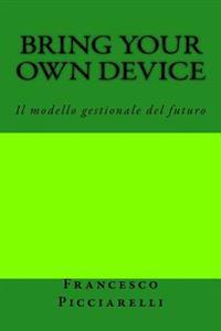 Bring Your Own Device: Il Modello Gestionale del Futuro