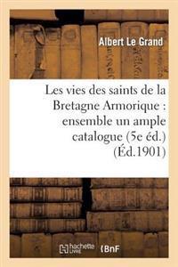 Les Vies Des Saints de La Bretagne Armorique: Ensemble Un Ample Catalogue Chronologique