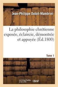 La Philosophie Chr tienne Expos e,  claircie. Tome 1