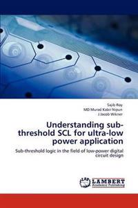 Understanding Sub-Threshold Scl for Ultra-Low Power Application