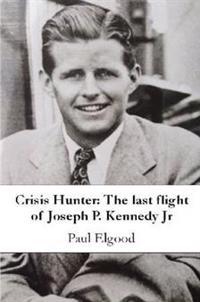 Crisis Hunter: The last flight of Joseph P. Kennedy Jr