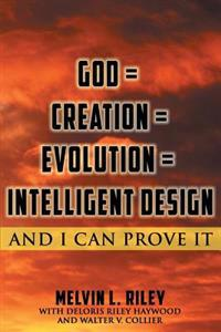 God = Creation = Evolution = Intelligent Design: And I Can Prove It