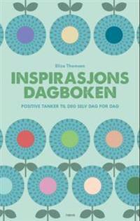 Inspirasjonsdagboken. Positive tanker til deg selv dag for dag. Dagbok med sitater