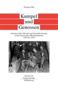 Kumpel Und Genossen: Arbeiterschaft, Betrieb Und Sozialdemokratie in Der Bayerischen Montanindustrie 1945 Bis 1976