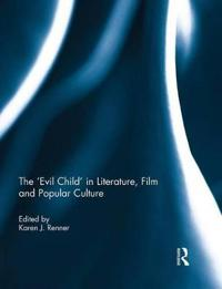 The 'Evil Child' in Literature, Film and Popular Culture