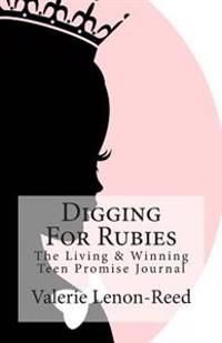 Digging for Rubies: The Living & Winning Teen Promise Journal