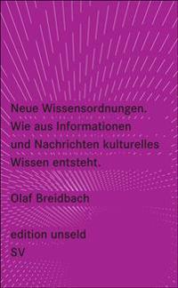 Neue Wissensordnungen. Wie aus Informationen und Nachrichten kulturelles Wissen entsteht