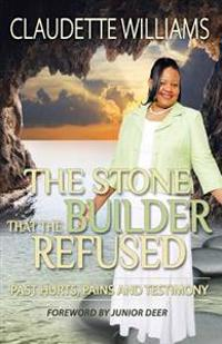The Stone That the Builder Refused: Past Hurts, Pains and Testimony